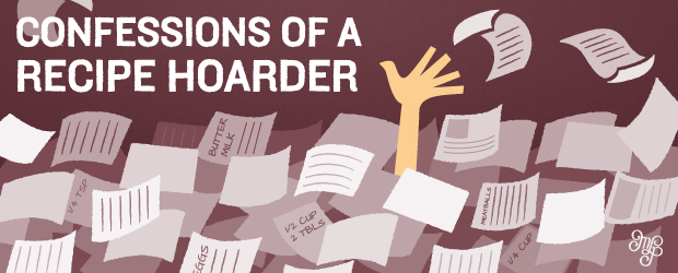 Sharon Ona justifies her increasingly large collection of recipes with her monthly column, Confessions of a Recipe Hoarder.